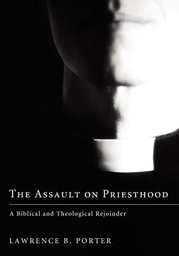 The Assault on Priesthood: A Biblical and Theological Rejoinder: Rev. Lawrence B. Porter