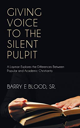 9781610972987: Giving Voice to the Silent Pulpit: A layman explores the differences between Popular and Academic Christianity