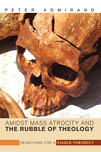 9781610973069: Amidst Mass Atrocity and the Rubble of Theology: Searching for a Viable Theodicy