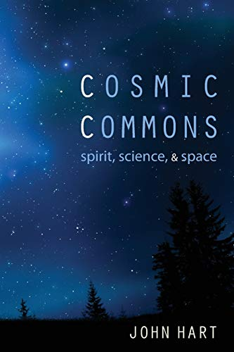Cosmic Commons: Spirit, Science, and Space: John Hart