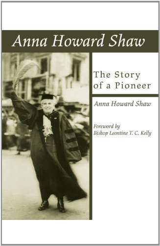 Anna Howard Shaw, the Story of a Pioneer:: Shaw, Anna Howard