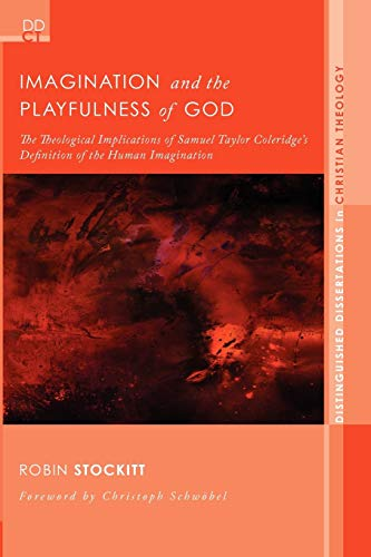 9781610973472: Imagination and the Playfulness of God: The Theological Implications of Samuel Taylor Coleridge's Definition of the Human Imagination (Distinguished Dissertations in Christian Theology)