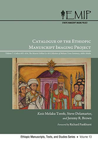9781610974127: Catalogue of the Ethiopic Manuscript Imaging Project: Volume 7, Codices 601654. The Meseret Sebhat Le-Ab Collection of Mekane Yesus Seminary, Addis Ababa (Ethiopic Manuscripts, Texts, and Studies)
