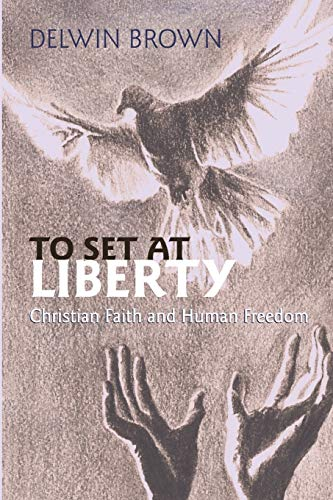 To Set at Liberty: Christian Faith and Human Freedom: Brown, Delwin