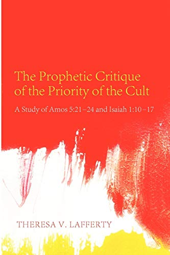 9781610974882: The Prophetic Critique of the Priority of the Cult: A Study of Amos 5:2124 and Isaiah 1:1017