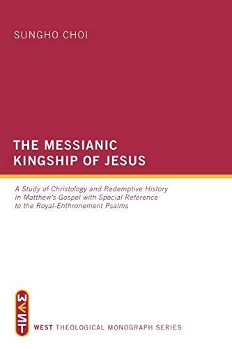 The Messianic Kingship of Jesus: A Study: Choi, Sungho