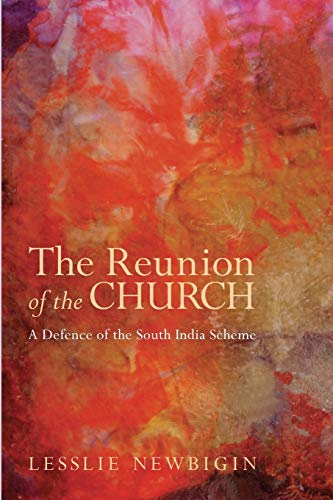 The Reunion of the Church, Revised Edition: A Defence of the South India Scheme (161097512X) by Lesslie Newbigin