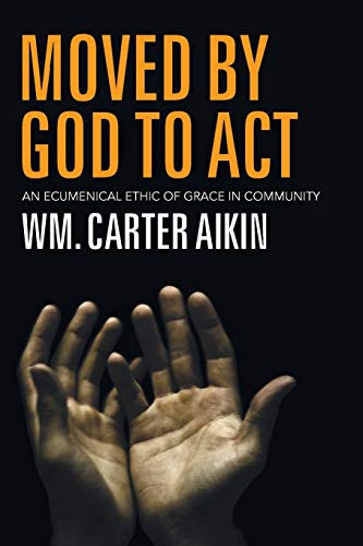 Moved by God to Act: An Ecumenical Ethic of Grace in Community: Aikin, Carter