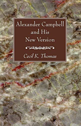 Alexander Campbell and His New Version: Thomas, Cecil K.