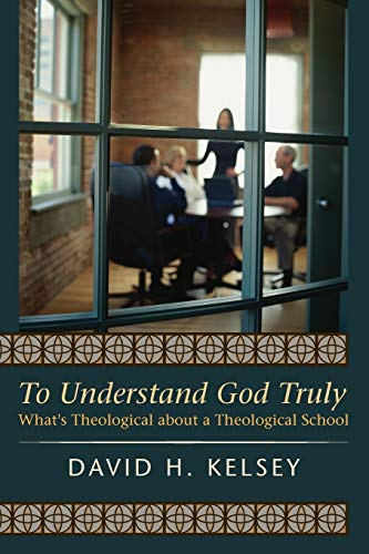 9781610975667: To Understand God Truly: What's Theological about a Theological School