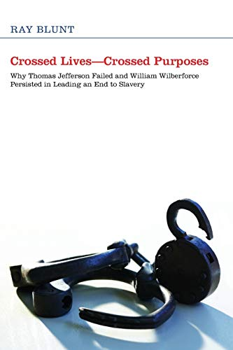 9781610975711: Crossed LivesCrossed Purposes: Why Thomas Jefferson Failed and William Willberforce Persisted in Leading an End to Slavery