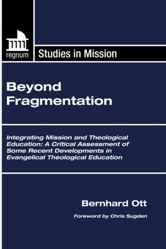 9781610975957: Beyond Fragmentation: Integrating Mission and Theological Education: A Critical Assessment of Some Recent Developments in Evangelical Theological Education (Regnum Studies in Mission)