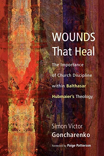 9781610976046: Wounds That Heal: The Importance of Church Discipline within Balthasar Hubmaiers Theology