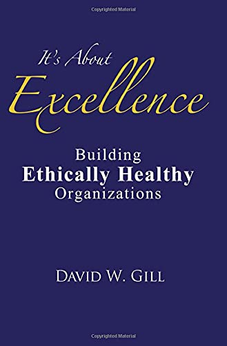 9781610976091: It's About Excellence: Building Ethically Healthy Organizations