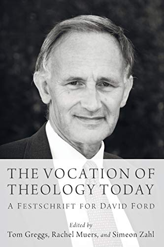The Vocation of Theology Today : A Festschrift for David Ford: Tom Greggs