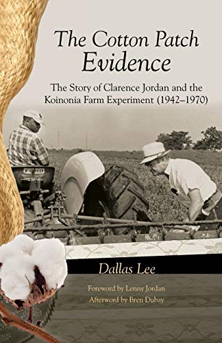 9781610976428: The Cotton Patch Evidence: The Story of Clarence Jordan and the Koinonia Farm Experiment (19421970)