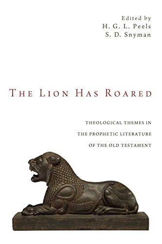 The Lion Has Roared: Theological Themes in the Prophetic Literature of the Old Testament: Peels, ...