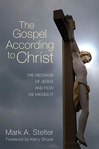 9781610976879: The Gospel According to Christ: The Message of Jesus and How We Missed It