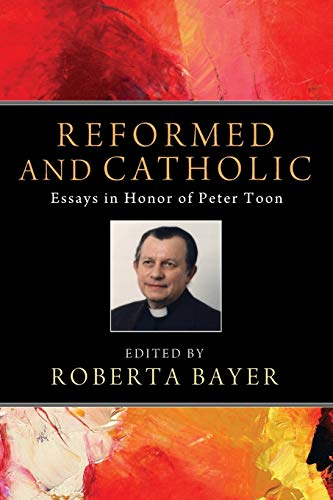 Reformed and Catholic: Essays in Honor of Peter Toon