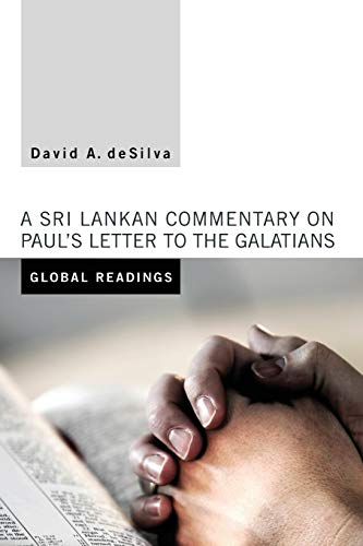 Global Readings: A Sri Lankan Commentary on Paul's Letter to the Galatians: deSilva, David A.