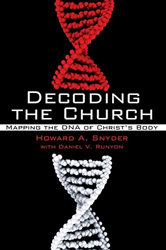 Decoding the Church: Mapping the DNA of Christ's Body (1610977106) by Howard A. Snyder
