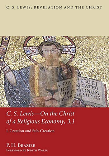 C.S. Lewison the Christ of a Religious Economy, 3.1: I. Creation and Sub-Creation (C.S. Lewis: ...