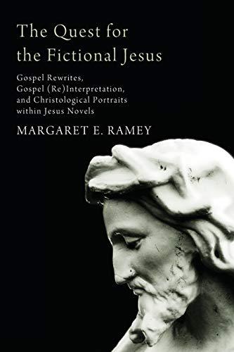 The Quest for the Fictional Jesus: Gospel Rewrites, Gospel (Re)Interpretation, and Christological ...