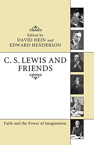 C. S. Lewis and Friends: Faith and the Power of Imagination (1610977912) by David Hein