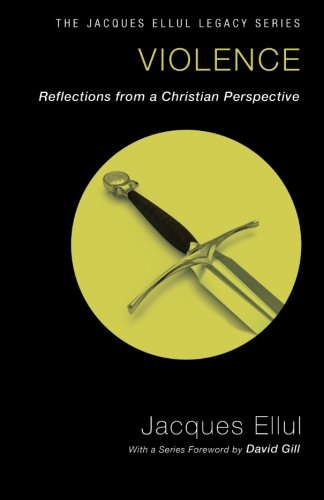 9781610977968: Violence: Reflections from a Christian Perspective (Jacques Ellul Legacy)