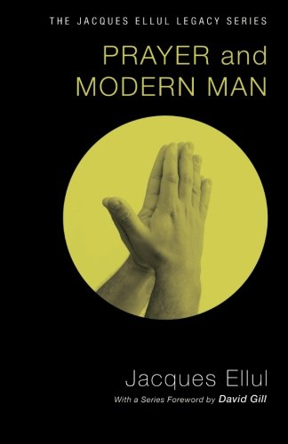 Prayer and Modern Man: (Jacques Ellul Legacy) (1610977971) by Jacques Ellul