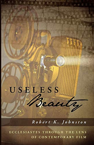 9781610978293: Useless Beauty: Ecclesiastes through the Lens of Contemporary Film