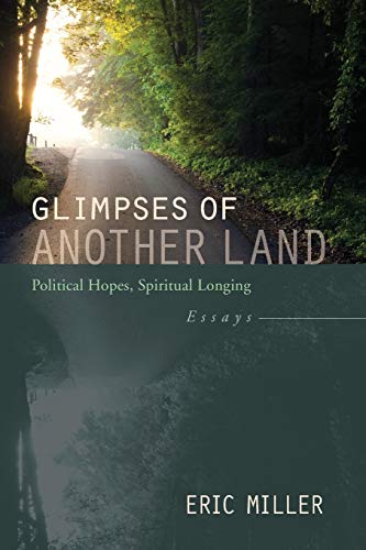 9781610978354: Glimpses of Another Land: Political Hopes, Spiritual Longing: Essays