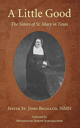 A Little Good: The Sisters of St. Mary in Texas: Begnaud, John
