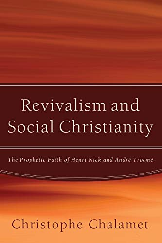 9781610978583: Revivalism and Social Christianity: The Prophetic Faith of Henri Nick and André Trocmé