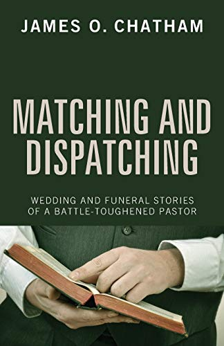 9781610978712: Matching and Dispatching: Wedding and Funeral Stories of a Battle-Toughened Pastor
