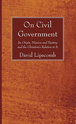 9781610978736: On Civil Government: Its Origin, Mission and Destiny and the Christian's Relation to It