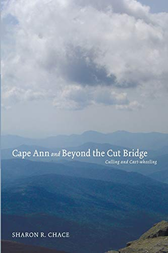 Cape Ann and Beyond the Cut Bridge: Culling and Cart-wheeling: Chace, Sharon R.