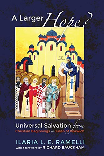 A Larger Hope?, Volume 1: Universal Salvation: Ilaria L E