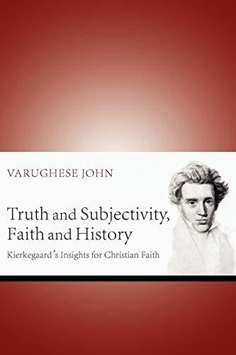 9781610978941: Truth and Subjectivity, Faith and History: Kierkegaard's Insights for Christian Faith