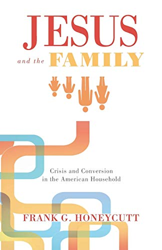 9781610979078: Jesus and the Family: Crisis and Conversion in the American Household