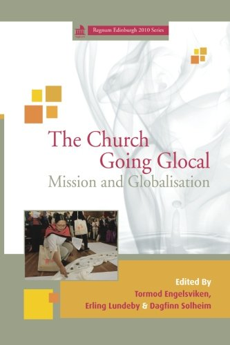 The Church Going Glocal: Mission and Globalisation (Regnum Edinburgh 2010): Wipf & Stock Pub