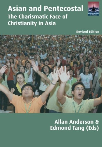 Asian and Pentecostal: The Charismatic Face of Christianity in Asia, Second Edition (Regnum Studies...