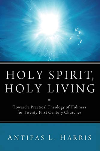 9781610979306: Holy Spirit, Holy Living: Toward A Practical Theology of Holiness for Twenty-First Century Churches