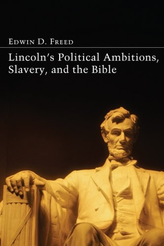 9781610979337: Lincolns Political Ambitions, Slavery, and the Bible:
