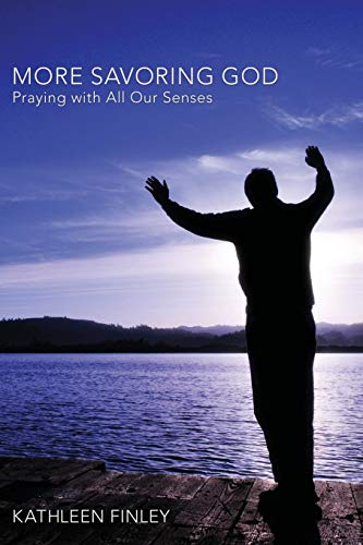 9781610979375: More Savoring God: Praying with All Our Senses