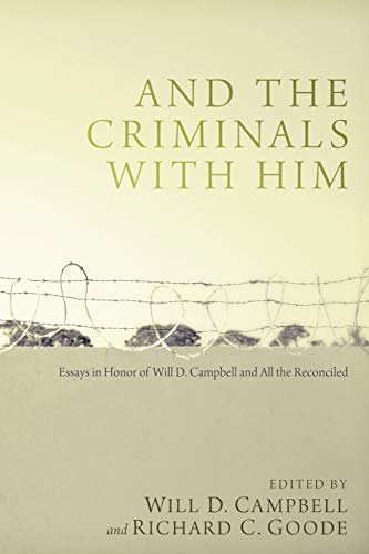 9781610979467: And the Criminals with Him: Essays in Honor of Will D. Campbell and All the Reconciled