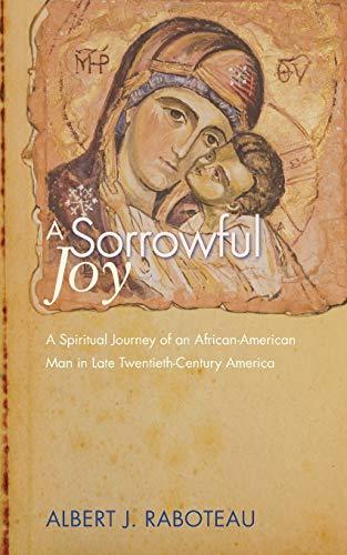 9781610979573: A Sorrowful Joy: A Spiritual Journey of an African-American Man in Late Twentieth-Century America