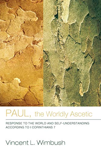 9781610979634: Paul, the Worldly Ascetic: Response to the World and Self-Understanding according to I Corinthians 7