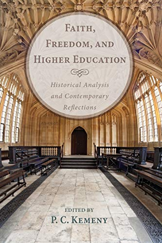 9781610979931: Faith, Freedom, and Higher Education: Historical Analysis and Contemporary Reflections