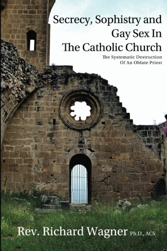 9781610982122: Secrecy, Sophistry and Gay Sex In The Catholic Church